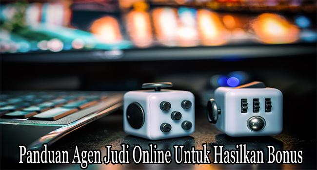 Panduan Agen Judi Online Untuk Hasilkan Bonus Besar