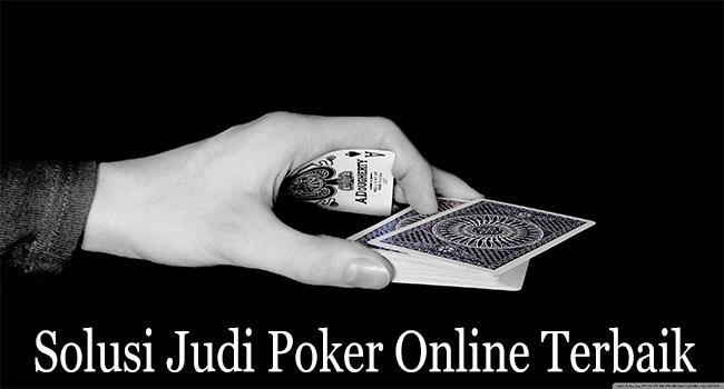 Solusi Judi Poker Online Terbaik Bagi Para Penggemar Poker