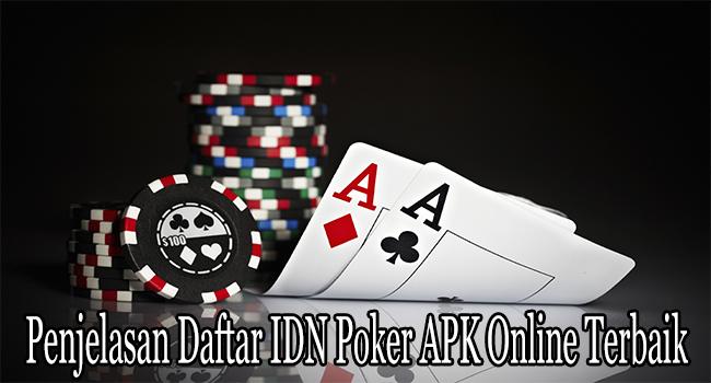 Penjelasan Daftar IDN Poker APK Online Terbaik dan Terpercaya