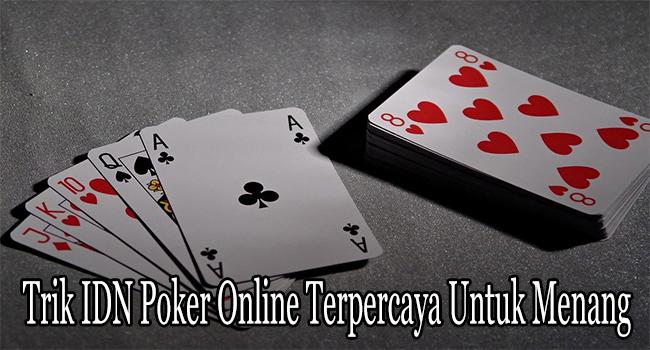 Trik IDN Poker Online Terpercaya Untuk Menang dengan Efektif